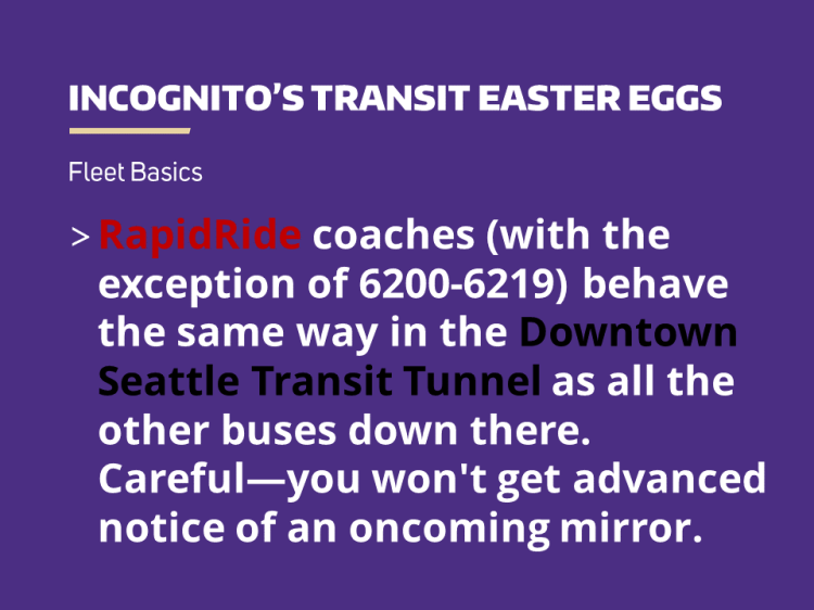 RapidRide coaches (with the exception of 6200-6219) behave the same way in the Downtown Seattle Transit Tunnel as all the other buses down there. Careful—you won't get advanced notice of an oncoming mirror.